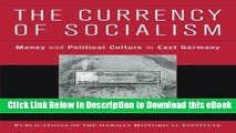 [Read Book] The Currency of Socialism: Money and Political Culture in East Germany (Publications