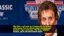 Mike Ilitch, a self-made son of immigrants who founded Little Caesars Pizza in a Detroit suburb and also owned baseball's Tigers and hockey's Red Wings, building a business, sports and entertainment empire