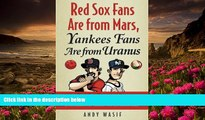 PDF  Red Sox Fans Are from Mars, Yankees Fans Are from Uranus: Why Red Sox Fans Are Smarter,