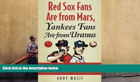 FREE [DOWNLOAD] Red Sox Fans Are from Mars, Yankees Fans Are from Uranus: Why Red Sox Fans Are
