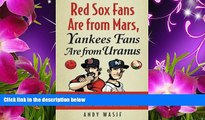Audiobook  Red Sox Fans Are from Mars, Yankees Fans Are from Uranus: Why Red Sox Fans Are Smarter,