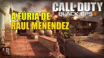 Call of Duty Black Ops II - A Fúria de Raul Menendez