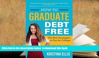 PDF [FREE] DOWNLOAD  How to Graduate Debt-Free: The Best Strategies to Pay for College