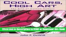 Read Book Cool Cars, High Art: The Rise of Kustom Kulture Free Books
