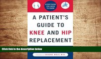 READ book A Patient s Guide to Knee and Hip Replacement: Everything You Need to Know Irwin Silber