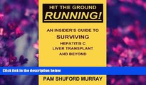 READ book Hit the Ground Running! An Insider s Guide to Surviving Hepatitis C, Liver Transplant