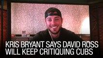 Kris Bryant Says David Ross Will Keep Critiquing Cubs