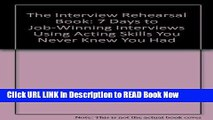 [Popular Books] The Interview Rehearsal Book: 7 Days to Job-Winning Interviews Using Acting