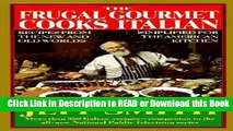 PDF [FREE] DOWNLOAD The Frugal Gourmet Cooks Italian: Recipes from the New and Old Worlds,