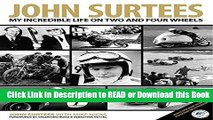 Read Book John Surtees: My Incredible Life On Two And Four Wheels Read Online