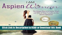 BEST PDF I am AspienWoman: The Unique Characteristics, Traits, and Gifts of Adult Females on the