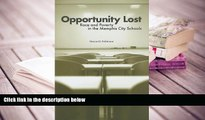 PDF [FREE] DOWNLOAD  Opportunity Lost: Race and Poverty in the Memphis City Schools Marcus D.