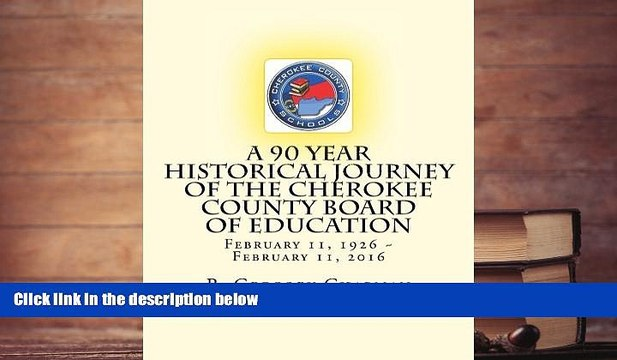 BEST PDF  A 90 Year Historical Journey of the Cherokee County Board of Education: A 90 Year