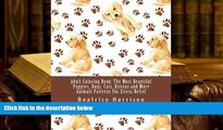Download [PDF]  Adult Coloring Book: The Most Beautiful Puppies, Dogs, Cats, Kittens and More