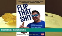 Read Online  Flip That Sh!t: How to Make Money from Garage Sales, Thrift Stores, and Pawn Shops