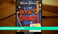 PDF [DOWNLOAD] Uncle John s Presents: The Book of the Dumb (Uncle John Presents) John Michael