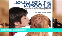 BEST PDF  Jokes for the Imbecile: Written by Imbeciles for Imbeciles Mark Funnn READ ONLINE