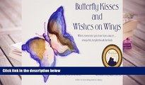 FREE [PDF]  Butterfly Kisses and Wishes on Wings- When someone you love has cancer...a hopeful.