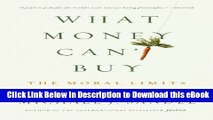 PDF [DOWNLOAD] What Money Can t Buy: The Moral Limits of Markets Book Online