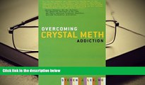 READ ONLINE  Overcoming Crystal Meth Addiction: An Essential Guide to Getting Clean [DOWNLOAD]
