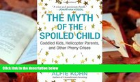 Download [PDF]  The Myth of the Spoiled Child: Coddled Kids, Helicopter Parents, and Other Phony