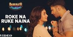 Roke Na Ruke Naina Full Video Song Badrinath Ki Dulahniya Alia Varun
