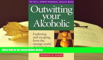 READ ONLINE  Outwitting Your Alcoholic: Exploring and Escaping from the Strange World of