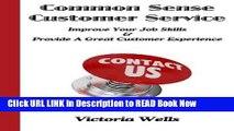 [Reads] Common Sense Customer Service: Improve Your Job Skills   Provide A Great Customer