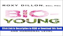 Read Book Bio-Young: Get Younger at a Cellular and Hormonal Level Free Books