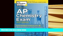 Best PDF  Cracking the AP Chemistry Exam, 2017 Edition: Proven Techniques to Help You Score a 5