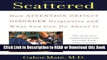 Books Scattered: How Attention Deficit Disorder Originates and What You Can Do About It Free Books