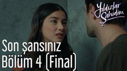 Yıldızlar Şahidim 4. Bölüm (Final) Son Şansınız