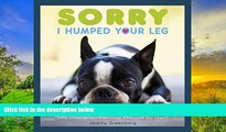 Read Online Sorry I Humped Your Leg: (and Other Letters from Dogs Who Love Too Much) Pre Order