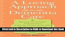 Books A Loving Approach to Dementia Care: Making Meaningful Connections with the Person Who Has