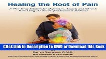 Books Healing the Root of Pain (A Non-Drug Solution for Depression, Anxiety and Chronic Pain Using