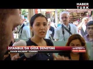Ramazan geldi İstanbul'da gıda denetimi arttı