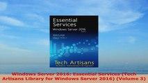 READ ONLINE  Windows Server 2016 Essential Services Tech Artisans Library for Windows Server 2016
