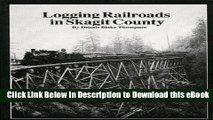 Download [PDF] Logging Railroads in Skagit County: The First Comprehensive History of the Logging
