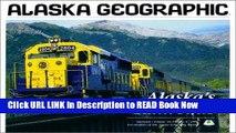 eBook Free Alaska s Railroads (Alaska Geographic) Read Online Free