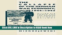 eBook Free The Collapse of the German War Economy, 1944-1945: Allied Air Power and the German