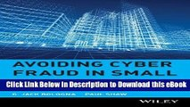 FREE [DOWNLOAD] Avoiding Cyber Fraud in Small Businesses: What Auditors and Owners Need to Know
