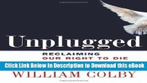 eBook Free Unplugged: Reclaiming Our Right to Die in America Read Online Free