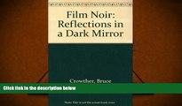 BEST PDF  Film Noir: Reflections in a Dark Mirror Bruce Crowther [DOWNLOAD] ONLINE