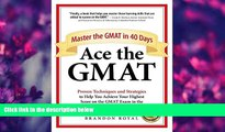 FREE [PDF] DOWNLOAD Ace the GMAT: Master the GMAT in 40 Days Brandon Royal Full Book
