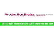 Free PDF Download By The Ore Docks: A Working People s History Of Duluth Online Free