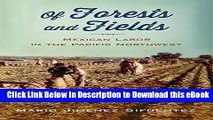 eBook Free Of Forests and Fields: Mexican Labor in the Pacific Northwest (Latinidad: Transnational