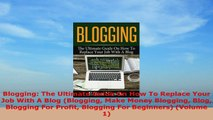 READ ONLINE  Blogging The Ultimate Guide On How To Replace Your Job With A Blog Blogging Make Money