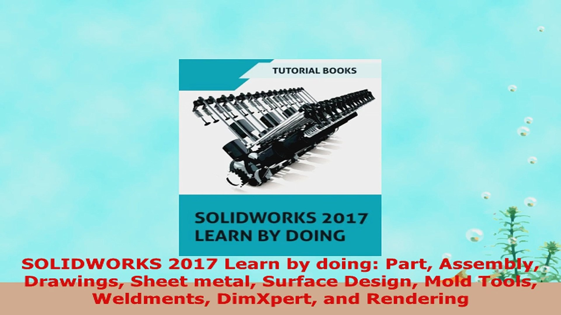 READ ONLINE SOLIDWORKS 2017 Learn by doing Part Assembly Drawings Sheet  metal Surface Design Mold