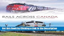 PDF [FREE] DOWNLOAD Rails Across Canada: The History of Canadian Pacific and Canadian National