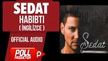 Sedat - Habıbtı ( İngilizce ) - ( Official Audio )